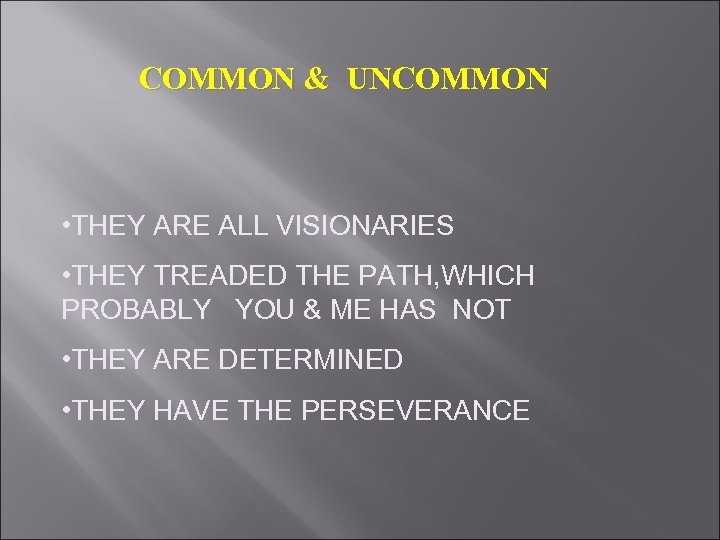 COMMON & UNCOMMON • THEY ARE ALL VISIONARIES • THEY TREADED THE PATH, WHICH