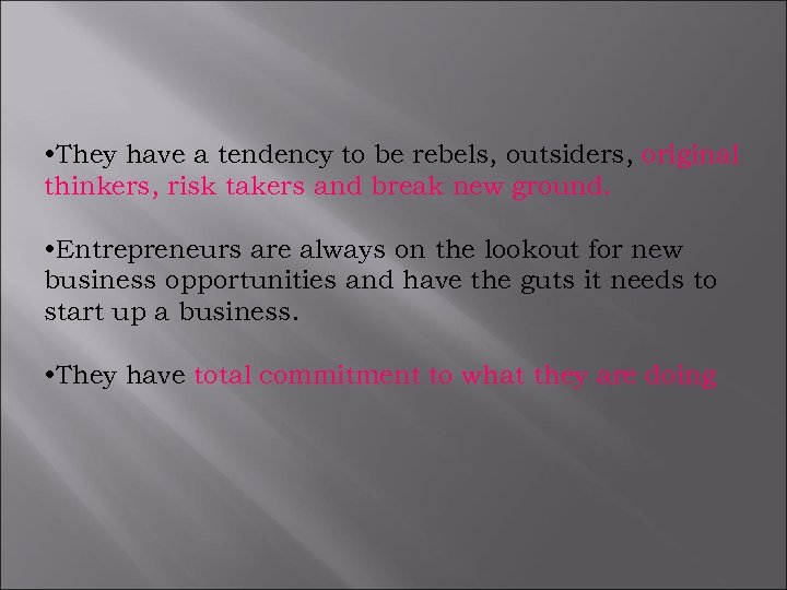 • They have a tendency to be rebels, outsiders, original thinkers, risk takers