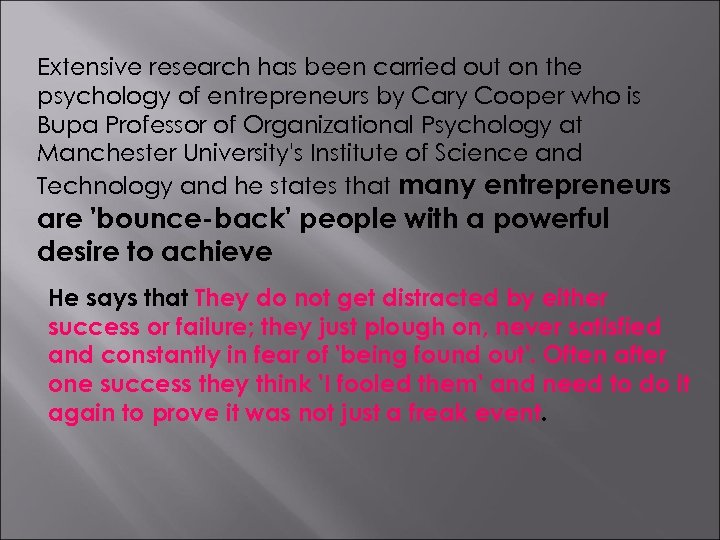 Extensive research has been carried out on the psychology of entrepreneurs by Cary Cooper