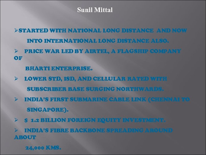 Sunil Mittal ØSTARTED WITH NATIONAL LONG DISTANCE AND NOW INTO INTERNATIONAL LONG DISTANCE ALSO.