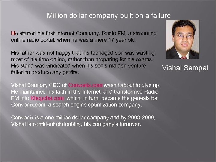Million dollar company built on a failure He started his first Internet Company, Radio