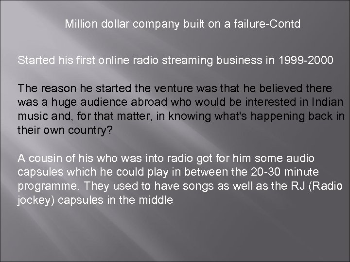 Million dollar company built on a failure-Contd Started his first online radio streaming business