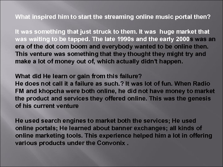 What inspired him to start the streaming online music portal then? It was something
