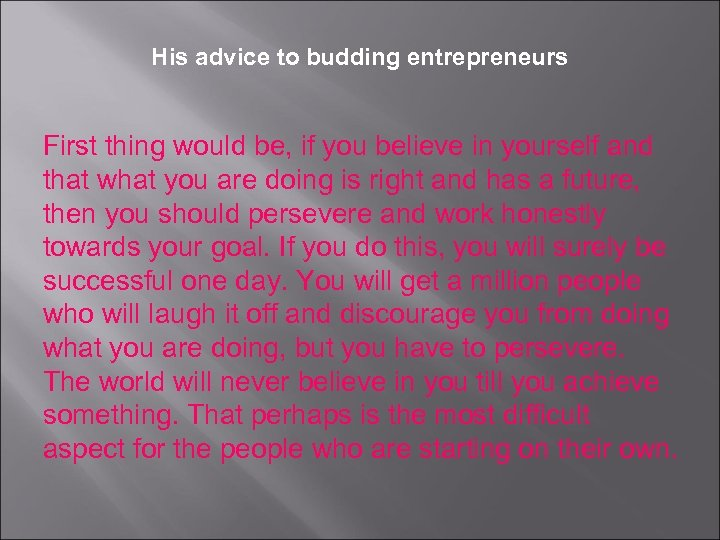 His advice to budding entrepreneurs First thing would be, if you believe in yourself