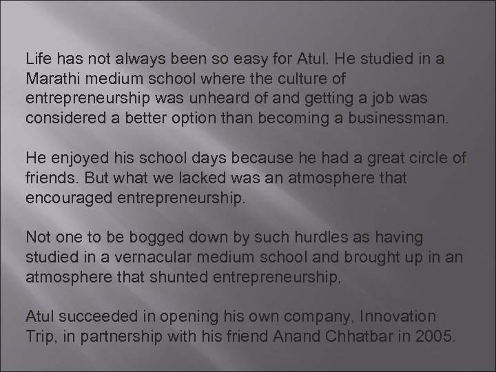 Life has not always been so easy for Atul. He studied in a Marathi