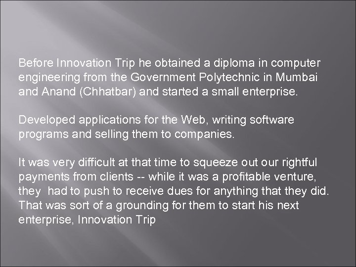 Before Innovation Trip he obtained a diploma in computer engineering from the Government Polytechnic