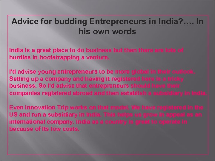 Advice for budding Entrepreneurs in India? …. In his own words India is a