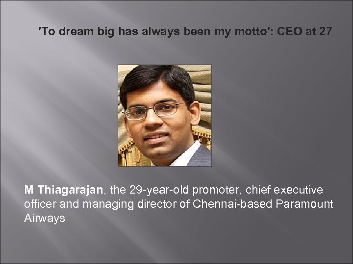 'To dream big has always been my motto': CEO at 27 M Thiagarajan, the