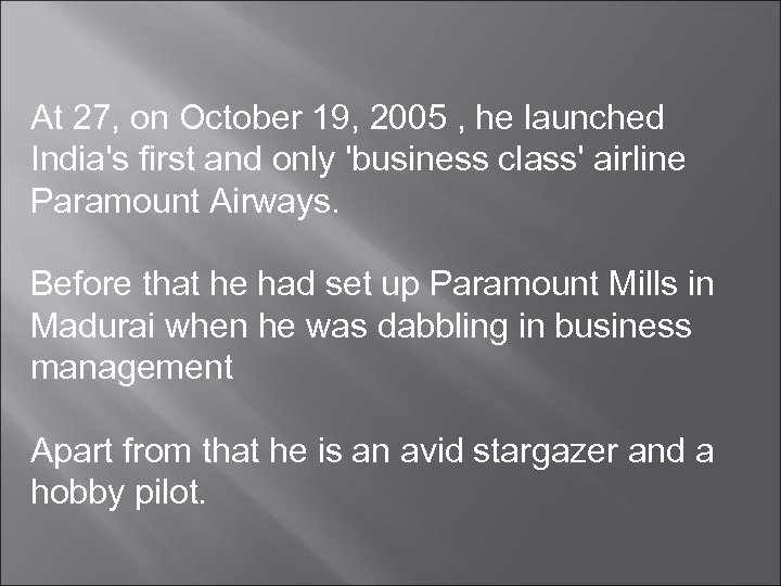 At 27, on October 19, 2005 , he launched India's first and only 'business