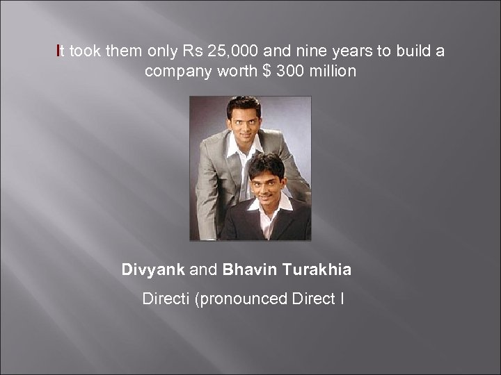 It took them only Rs 25, 000 and nine years to build a company