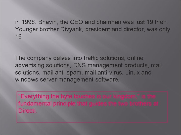 in 1998. Bhavin, the CEO and chairman was just 19 then. Younger brother Divyank,