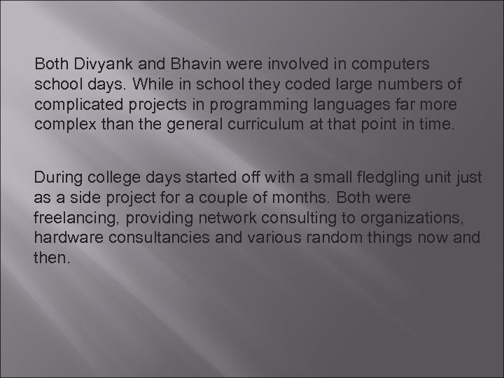 Both Divyank and Bhavin were involved in computers school days. While in school they