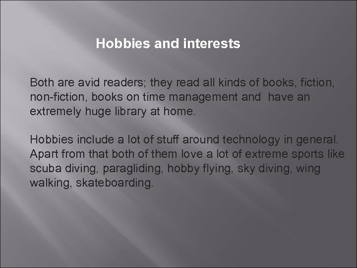 Hobbies and interests Both are avid readers; they read all kinds of books, fiction,