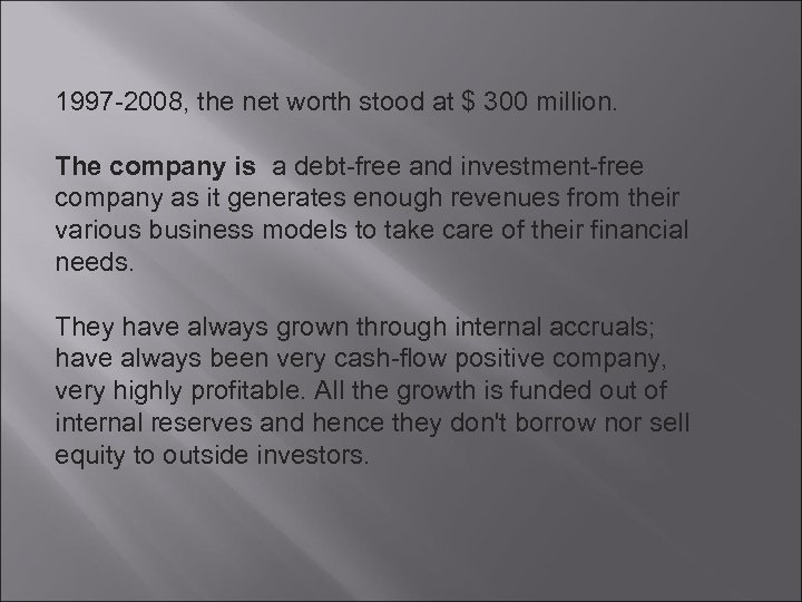 1997 -2008, the net worth stood at $ 300 million. The company is a