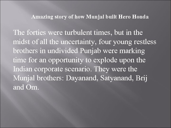 Amazing story of how Munjal built Hero Honda The forties were turbulent times, but