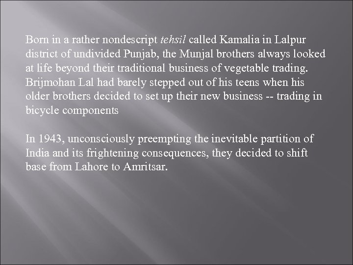 Born in a rather nondescript tehsil called Kamalia in Lalpur district of undivided Punjab,