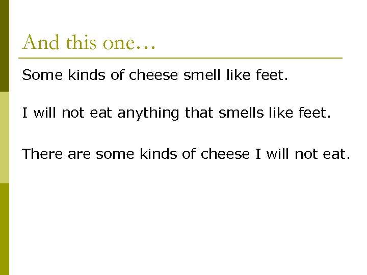 And this one… Some kinds of cheese smell like feet. I will not eat
