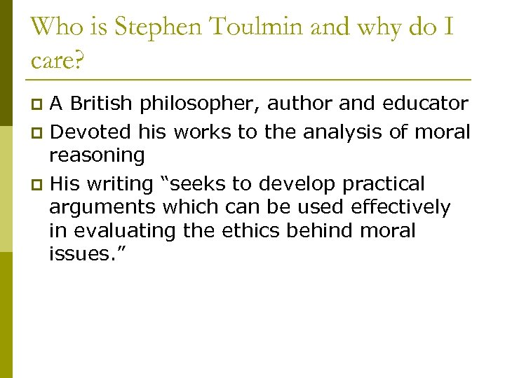 Who is Stephen Toulmin and why do I care? A British philosopher, author and
