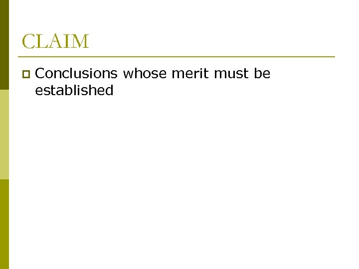 CLAIM p Conclusions whose merit must be established