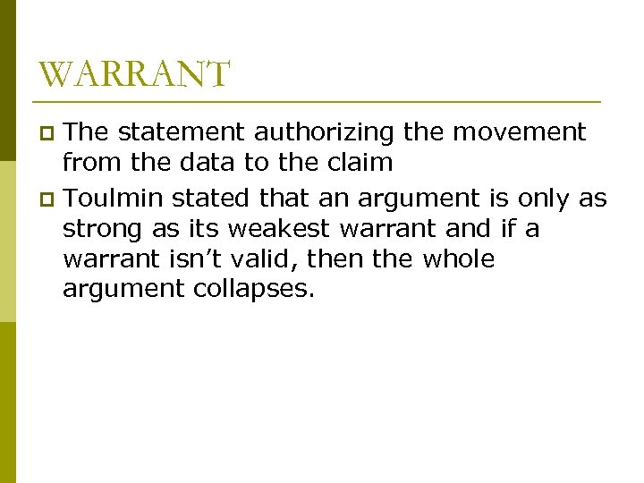 WARRANT The statement authorizing the movement from the data to the claim p Toulmin