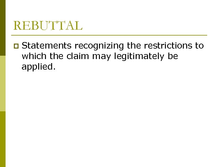REBUTTAL p Statements recognizing the restrictions to which the claim may legitimately be applied.