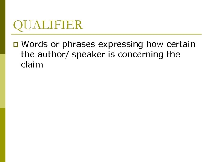 QUALIFIER p Words or phrases expressing how certain the author/ speaker is concerning the