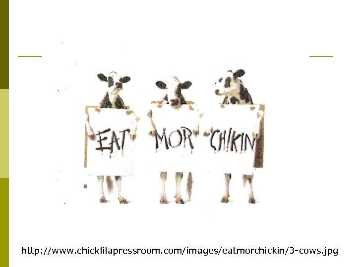 http: //www. chickfilapressroom. com/images/eatmorchickin/3 -cows. jpg