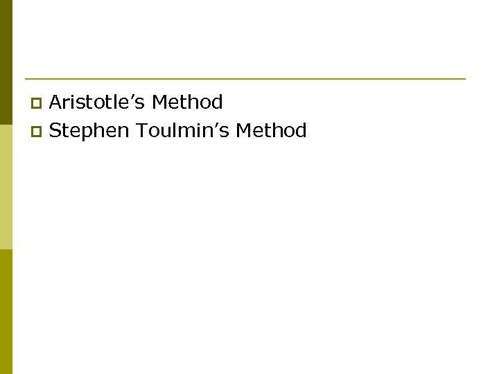Aristotle's Method p Stephen Toulmin's Method p