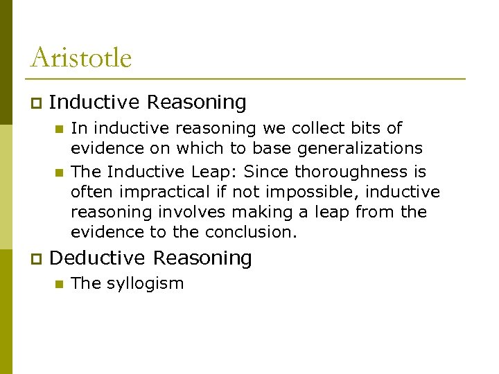 Aristotle p Inductive Reasoning n n p In inductive reasoning we collect bits of