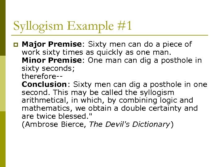 Syllogism Example #1 p Major Premise: Sixty men can do a piece of work