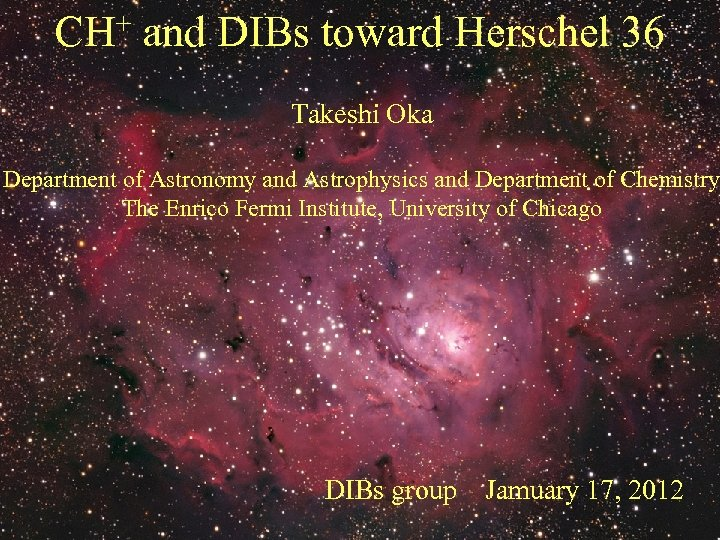 CH+ and DIBs toward Herschel 36 Takeshi Oka Department of Astronomy and Astrophysics and