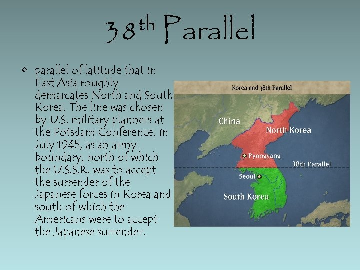 th 38 Parallel • parallel of latitude that in East Asia roughly demarcates North