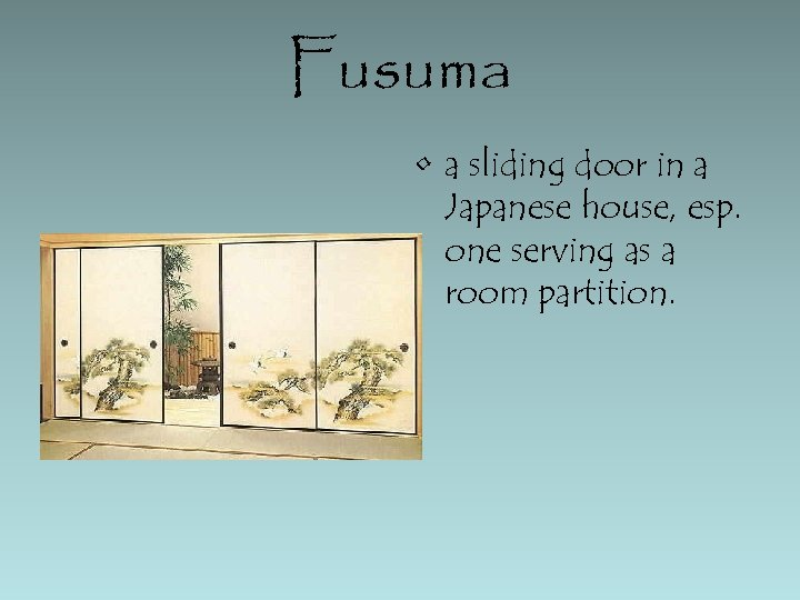 Fusuma • a sliding door in a Japanese house, esp. one serving as a