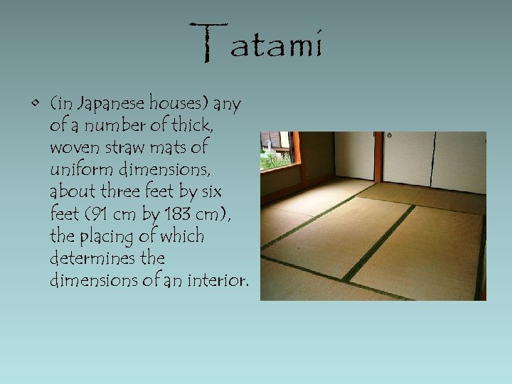 Tatami • (in Japanese houses) any of a number of thick, woven straw mats