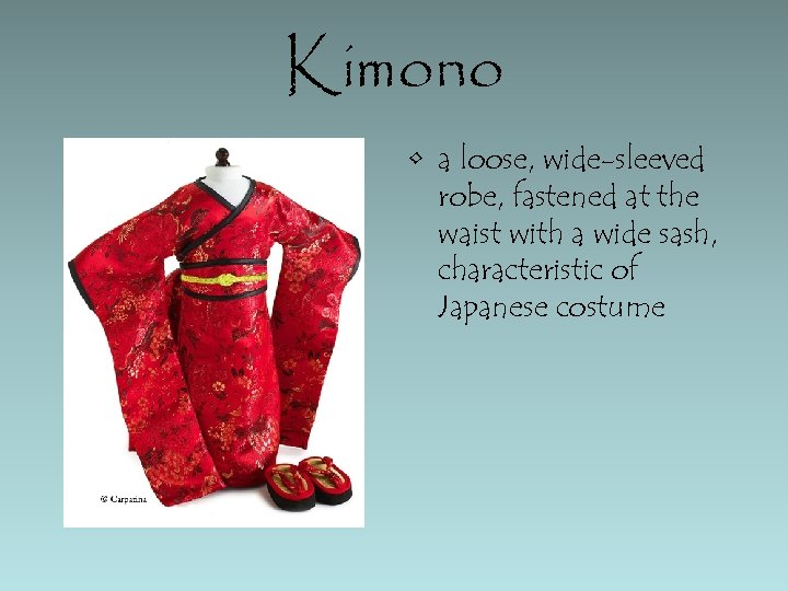 Kimono • a loose, wide-sleeved robe, fastened at the waist with a wide sash,