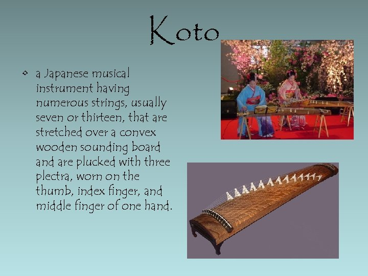 Koto • a Japanese musical instrument having numerous strings, usually seven or thirteen, that