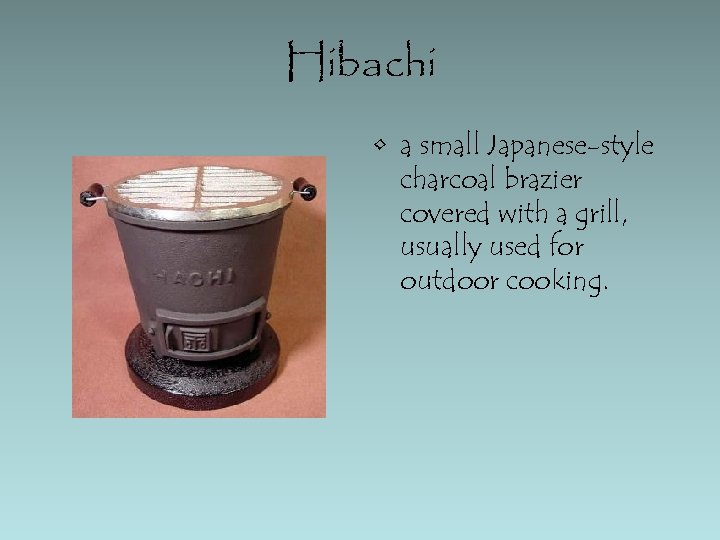 Hibachi • a small Japanese-style charcoal brazier covered with a grill, usually used for