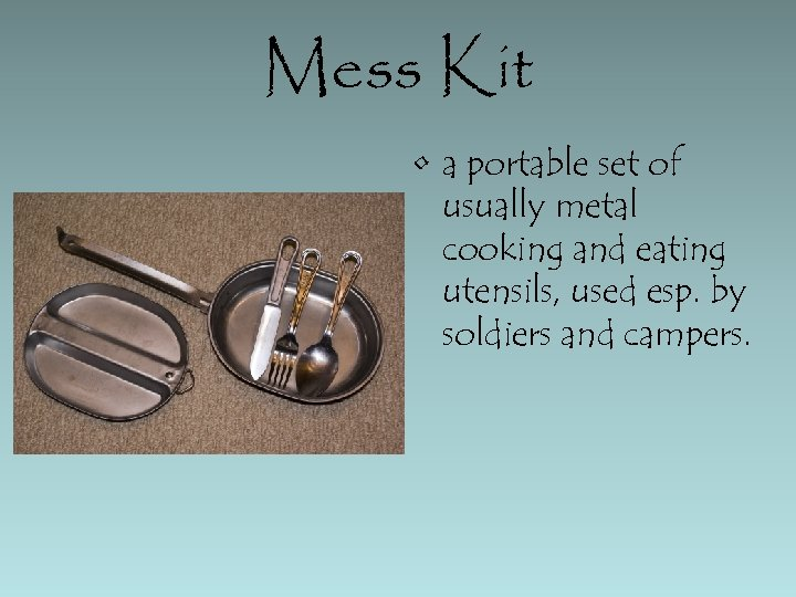 Mess Kit • a portable set of usually metal cooking and eating utensils, used