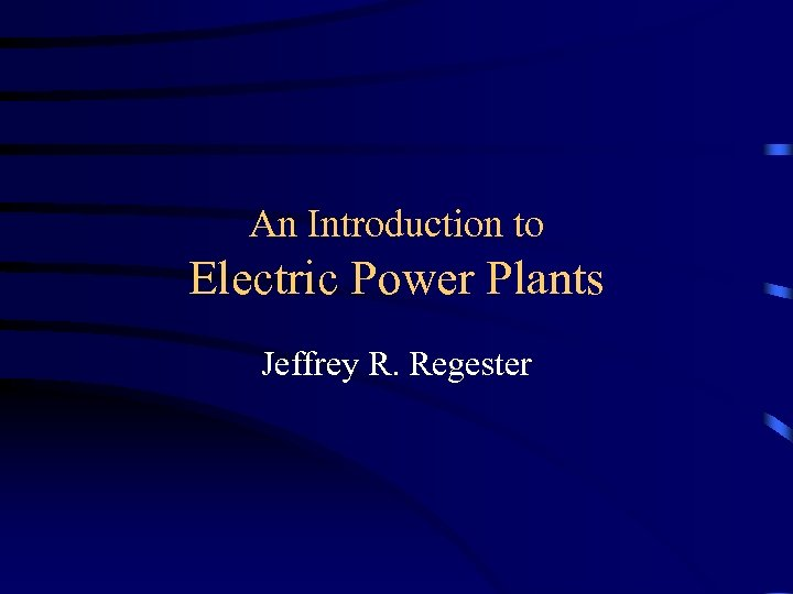 An Introduction to Electric Power Plants Jeffrey R. Regester