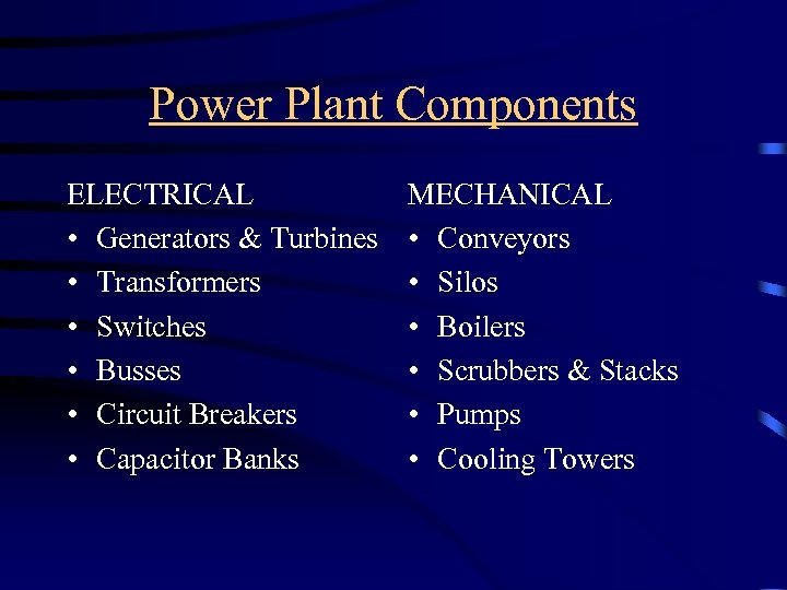 Power Plant Components ELECTRICAL • Generators & Turbines • Transformers • Switches • Busses