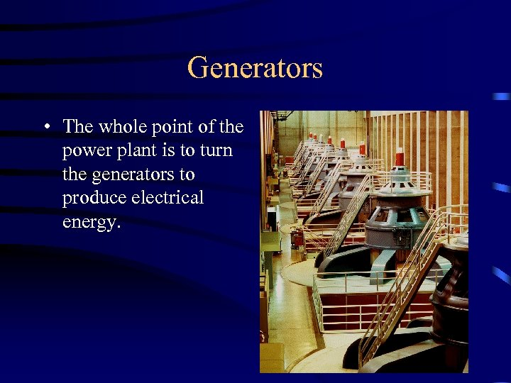 Generators • The whole point of the power plant is to turn the generators