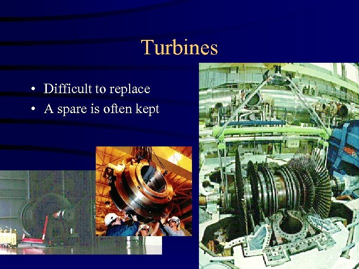 Turbines • Difficult to replace • A spare is often kept
