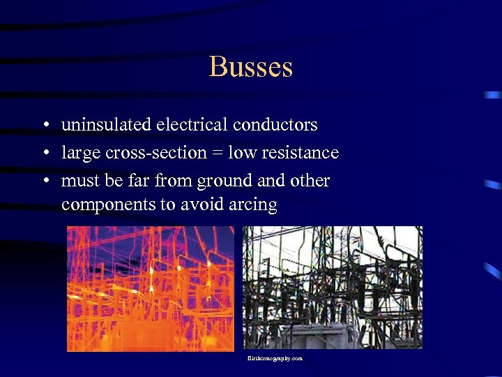 Busses • uninsulated electrical conductors • large cross-section = low resistance • must be