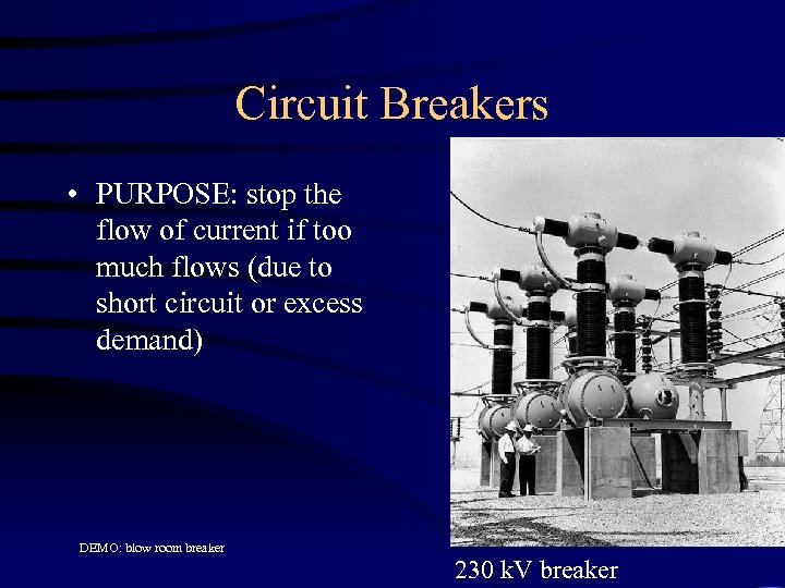 Circuit Breakers • PURPOSE: stop the flow of current if too much flows (due