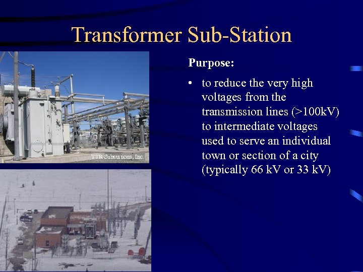 Transformer Sub-Station Purpose: TTR Substations, Inc. • to reduce the very high voltages from