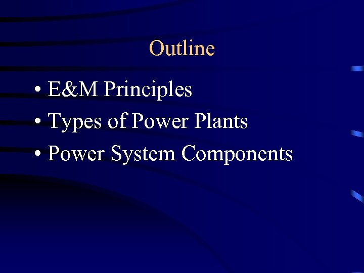 Outline • E&M Principles • Types of Power Plants • Power System Components