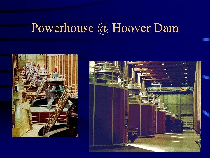 Powerhouse @ Hoover Dam