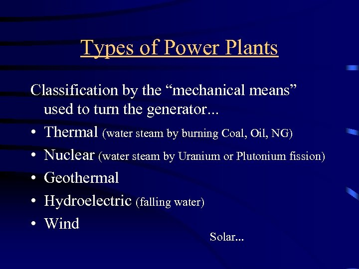 """Types of Power Plants Classification by the """"mechanical means"""" used to turn the generator."""