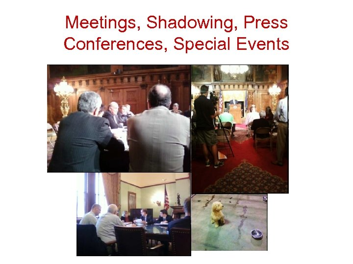 Meetings, Shadowing, Press Conferences, Special Events
