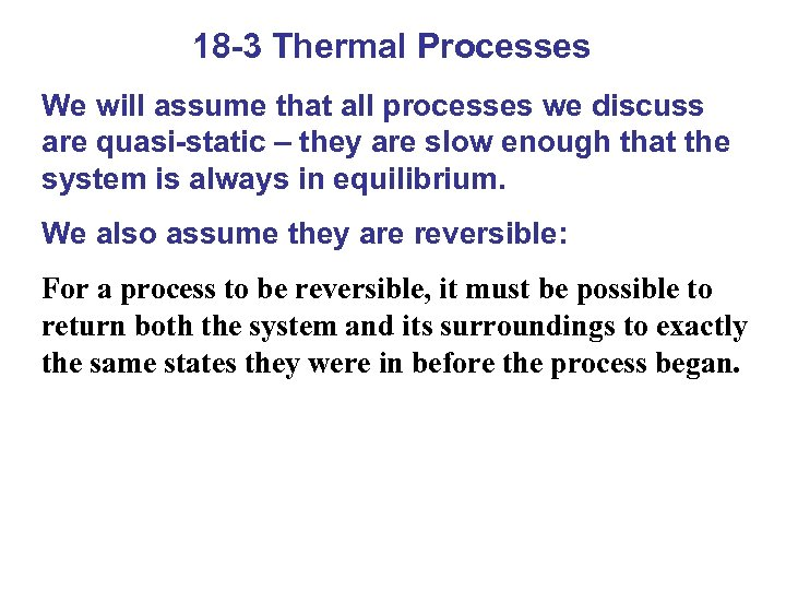 18 -3 Thermal Processes We will assume that all processes we discuss are quasi-static